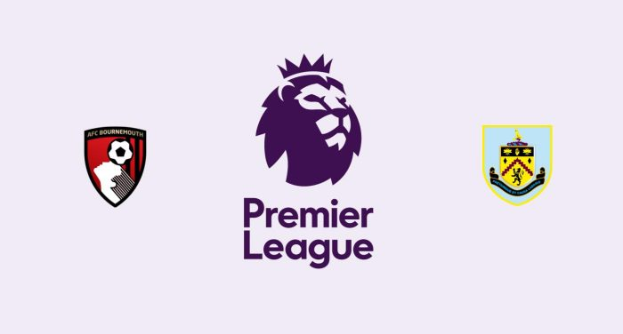 Bournemouth v Burnley Previa, Predicciones y Pronóstico