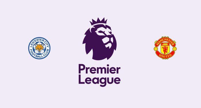 Leicester v Manchester United Previa, Predicciones y Pronóstico