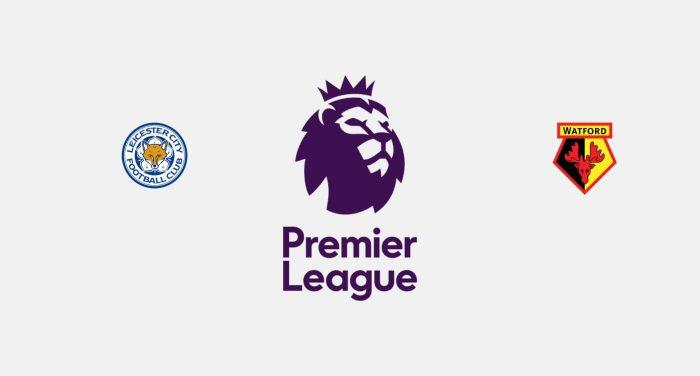 Leicester v Watford Previa, Predicciones y Pronóstico