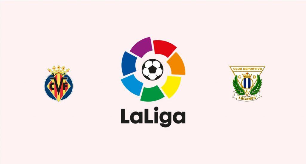 Villarreal v Leganés Previa, Predicciones y Pronóstico