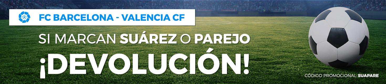Barcelona v Valencia devolucion si Suarez o Parejo marcan