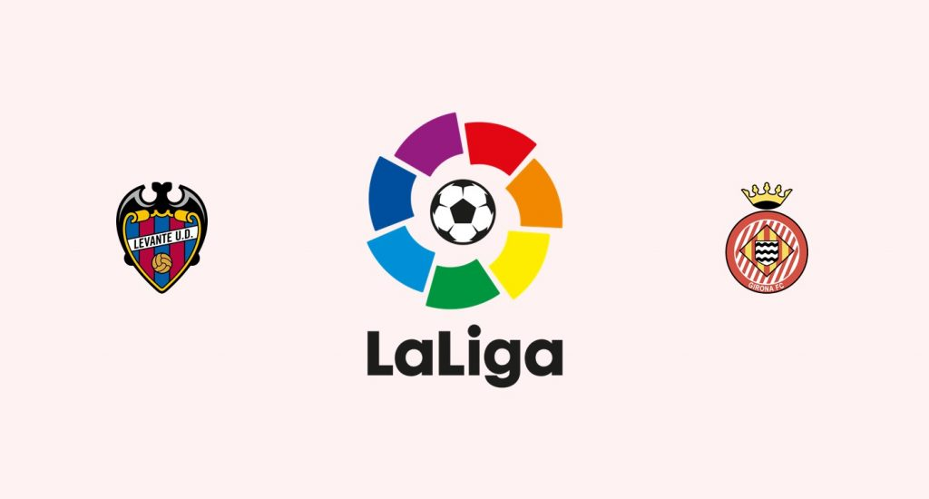 Levante vs Girona Previa, Predicciones y Pronóstico