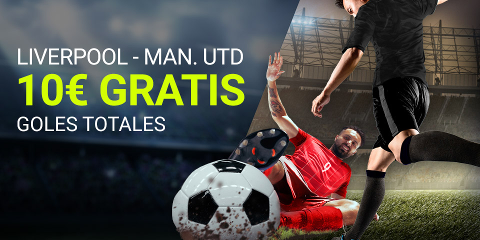 Liverpool v Manchester United 10€ gratis goles totales Luckia