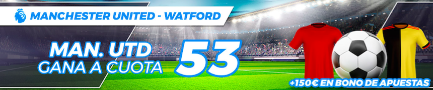 Manchester United v Watford cuota mejorada Pastón
